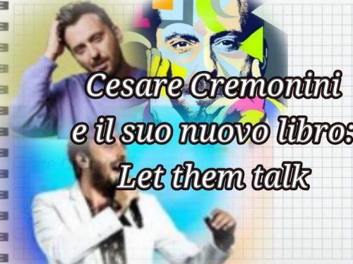 Cesare Cremonini e il suo nuovo libro: let them talk