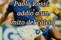 Paolo Rossi: Addio a un  mito del calcio