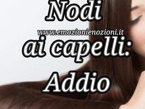 Nodi ai capelli: rimedi semplici ed efficaci