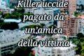 Killer uccide pagato da un'amica della vittima