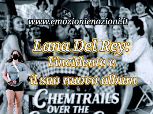 Lana Del Rey: l'incidente e il nuovo album