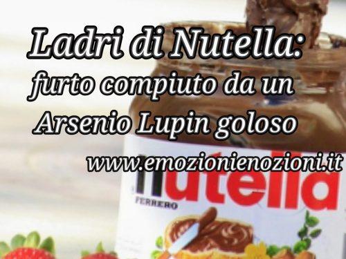 Nutella: furto compiuto da un Arsenio Lupin goloso