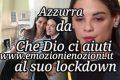 Azzurra si racconta da Che Dio ci aiuti al suo lockdown